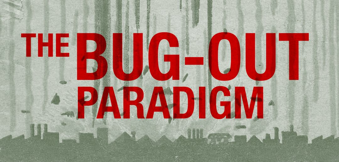 The Bug-Out Paradigm